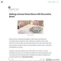 Making a Serene Home Decor with Decorative Bowls