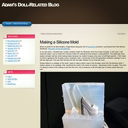 Making A Silicone Mold « Adam's Doll-Related Blog