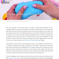 The Art of Making Slime without Glue