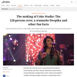 2016/10 [scroll] The making of Coke Studio: The 120-person crew, a wannabe Deepika and other fun facts