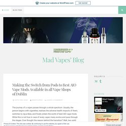 Making the Switch from Pods to Best AIO Vape Mods Available in all Vape Shops of Dublin