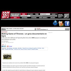 Making Game of Thrones : un gros documentaire en ligne