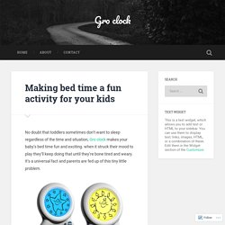 Making bed time a fun activity for your kids – Gro clock