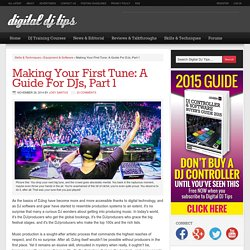 Making Your First Tune: A Guide For DJs Part 1
