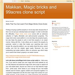 Makkan, Magic bricks and 99acres clone script: Skills That You Can Learn From Magic Bricks Clone Script.