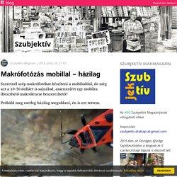 Makrófotózás mobillal – házilag - Szubjektív