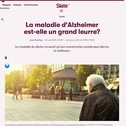La maladie d'Alzheimer est-elle un grand leurre?