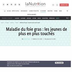 Maladie du foie gras : les jeunes de plus en plus touchés