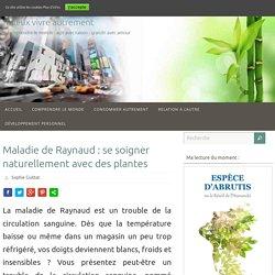 Maladie de Raynaud : se soigner naturellement avec des plantes