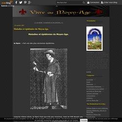 Maladies et épidémies du Moyen âge. - Vivre au Moyen âge