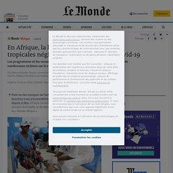 LE MONDE 10/02/21 En Afrique, la lutte contre les maladies tropicales négligées mise à mal par le Covid-19