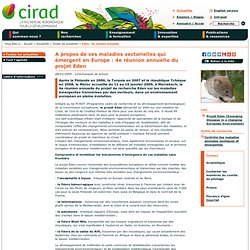 CIRAD 08/01/09 A propos de ces maladies vectorielles qui émergent en Europe : 4ème réunion annuelle du Projet EDEN