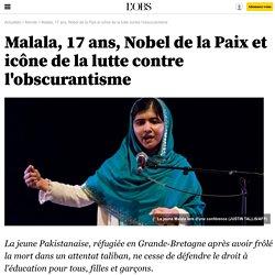 Malala Yousafzaï, 17 ans, Nobel de la Paix et icône de la lutte contre l'obscurantisme