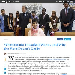 What Malala Yousafzai Wants, and Why the West Doesn't Get It