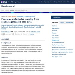 MALARIA JOURNAL 03/11/14 Fine-scale malaria risk mapping from routine aggregated case data