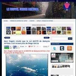 Marc Dugain révèle que le vol MH370 de Malaysia Airlines s'est écrasé près de Diego Garcia