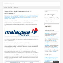 How Malaysia Airlines can rebuild its troubled Brand