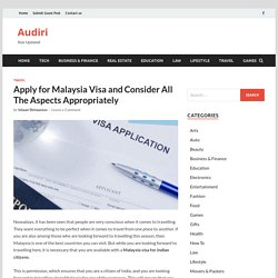 Apply for Malaysia Visa and Consider All The Aspects Appropriately - Audiri