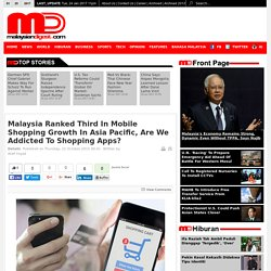 Malaysia Ranked Third In Mobile Shopping Growth In Asia Pacific, Are We Addicted To Shopping Apps?