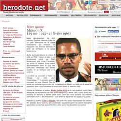 Notre époque - Malcolm X( 19 mai 1925 - 21 février 1965) - Herodote.net