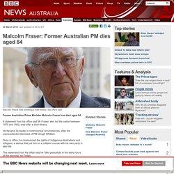 Malcolm Fraser: Former Australian PM dies aged 84