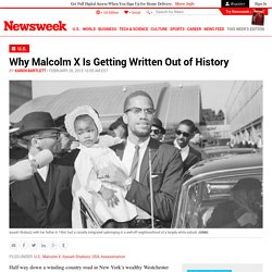 Why Malcolm X Is Getting Written Out of History