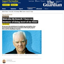Malcolm McDowell: 'I have no memory of doing most of my films'