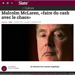 Malcolm McLaren, «faire du cash avec le chaos»
