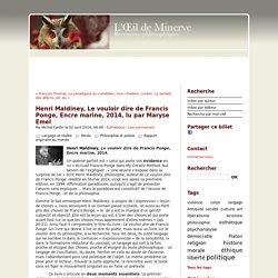 Henri Maldiney, Le vouloir dire de Francis Ponge, Encre marine, 2014, lu par Maryse Emel - oeil de minerve ISSN 2267-9243