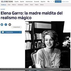Elena Garro: la madre maldita del realismo mágico