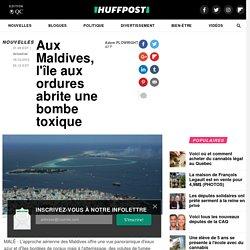 Aux Maldives, l'île aux ordures abrite une bombe toxique