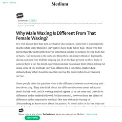Why Male Waxing Is Different From That Female Waxing?