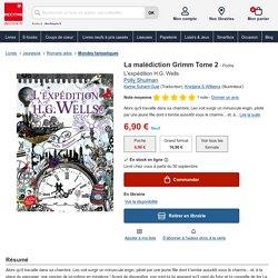 La malédiction Grimm Tome 2. L'expédition H.G.... de Polly Shulman - Poche - Livre - Decitre