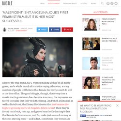 'Maleficent' Isn't Angelina Jolie's First Feminist Film But It Is Her Most Successful