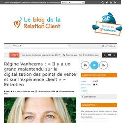 Régine Vanheems : « Il y a un grand malentendu sur la digitalisation des points de vente et sur l'expérience client » – Entretien - Le blog de la relation client