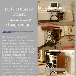la malfabrique : table et bureau bureau informatique design Singer