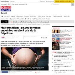 Malformations : 10.000 femmes enceintes auraient pris de la Dépakine