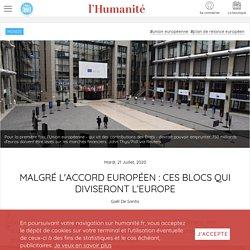 Mardi, 21 Juillet, 2020 Malgré l'accord européen : ces blocs qui diviseront l'Europe Gaël De Santis
