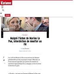 Malgré l'échec de Marine Le Pen, interdiction de moufter au FN