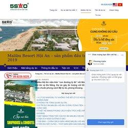 Malibu Resort Hội An - sản phẩm đầu tư HOT nhất cuối 2019