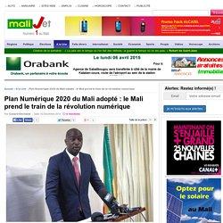 Malijet Plan Numérique 2020 du Mali adopté : le Mali prend le train de la révolution numérique Mali Bamako