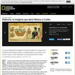 Malinche, la indígena que abrió México a Cortés · National Geographic en español. · Secciones