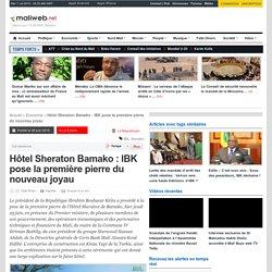 maliweb.net - Hôtel Sheraton Bamako : IBK pose la première pierre du nouveau joyau