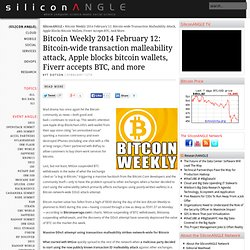 Bitcoin Weekly 2014 February 12: Bitcoin-wide transaction malleability attack, Apple blocks bitcoin wallets, Fiverr accepts BTC, and more