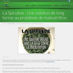 La Spiruline : Une solution de long terme au problème de malnutrition Equitalgue