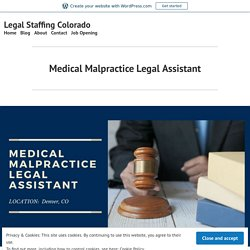Medical Malpractice Legal Assistant – Legal Staffing Colorado