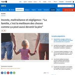 """Inceste, maltraitance et négligence: """"La famille, c'est la meilleure des cho..."""