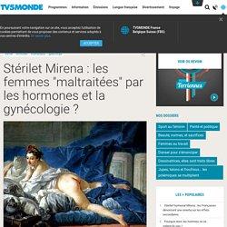 """Stérilet Mirena : les femmes """"maltraitées"""" par les hormones et la gynécologie ?"""