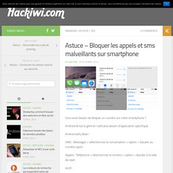 Astuce - Bloquer les appels et sms malveillants sur smartphone