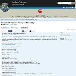 Adware.BProtector détecté par Malwarebyte : VIRUS : Aide à la désinfection (vers, trojans, spywares, hijack)